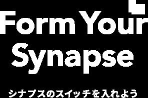 Form Your Synapse シナプスのスイッチを入れよう
